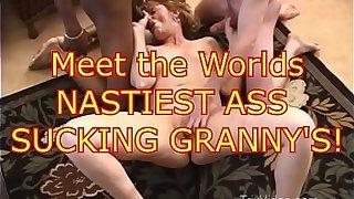 Almost entirely NASTIEST Arse SUCKING Grannys